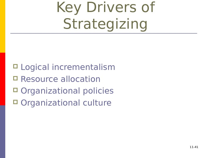 Key Drivers of Strategizing Logical incrementalism Resource allocation Organizational policies Organizational culture 11 -