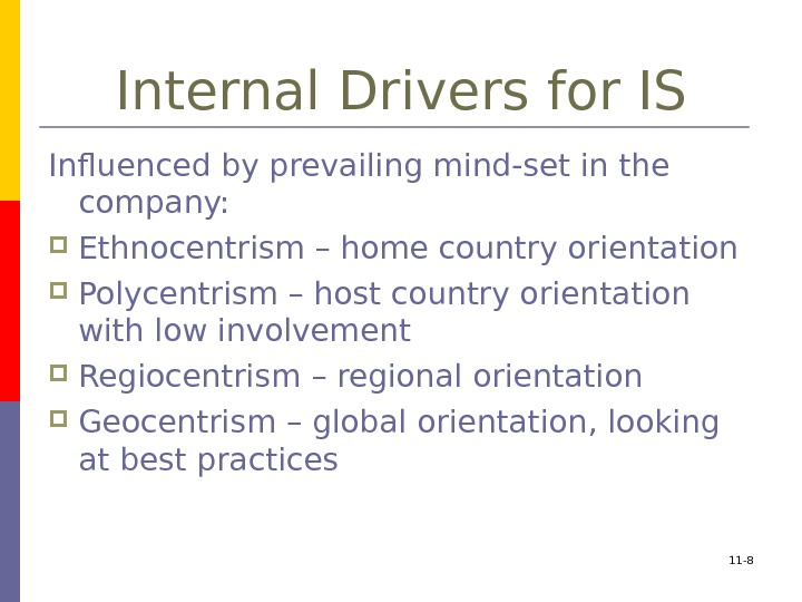 Internal Drivers for IS Influenced by prevailing mind-set in the company:  Ethnocentrism –