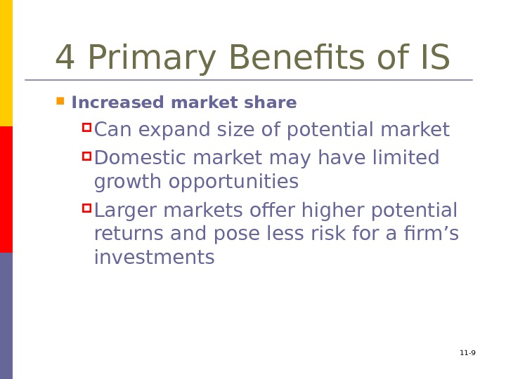 4 Primary Benefits of IS Increased market share Can expand size of potential market