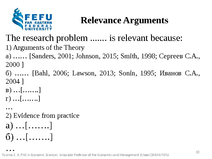 Relevance Arguments  The research problem. . . . is relevant because: 1) Arguments