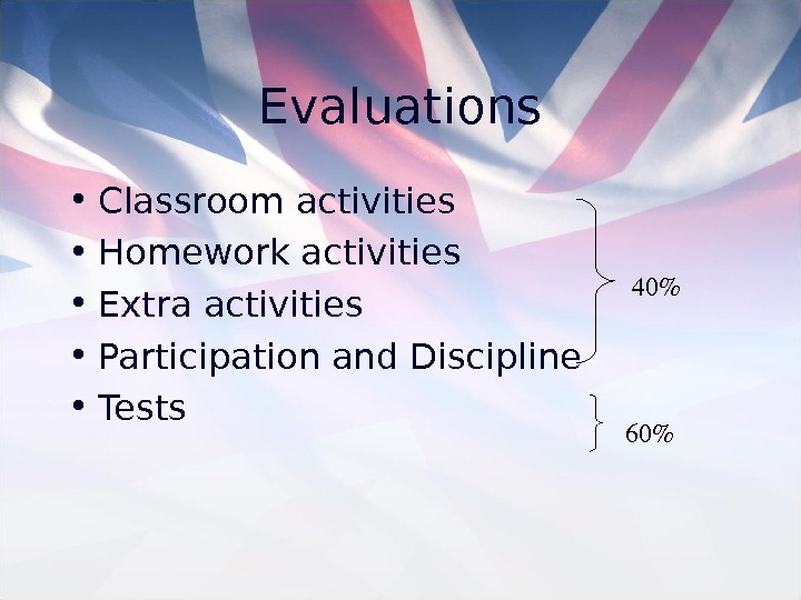 Evaluations • Classroom activities • Homework activities • Extra activities • Participation and Discipline