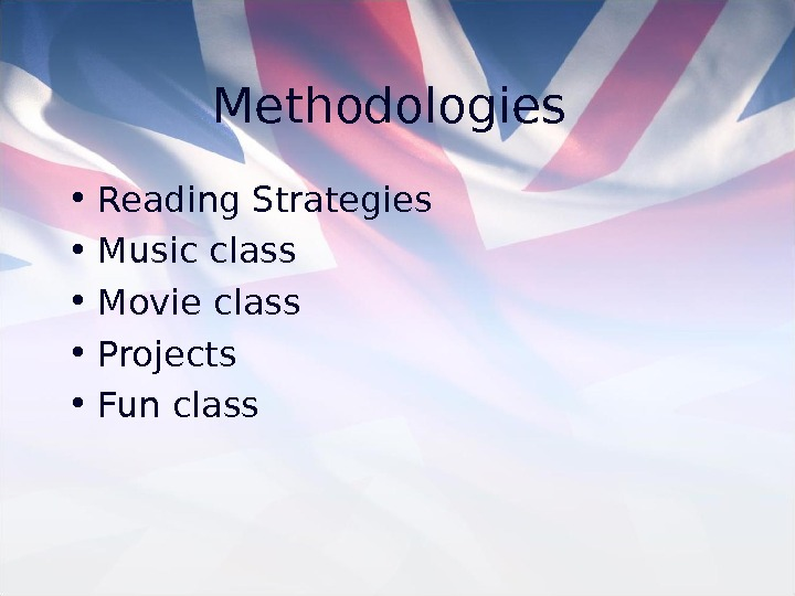 Methodologies  • Reading Strategies  • Music class • Movie class • Projects