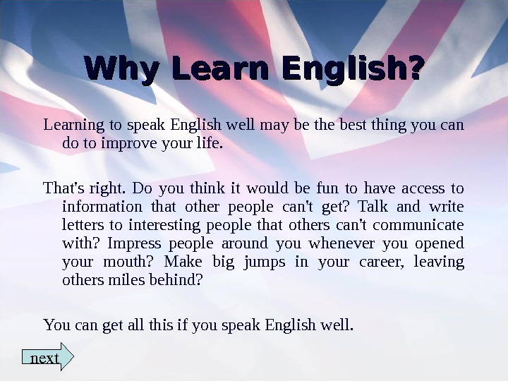 Why Learn English? Learning to speak English well may be the best thing you