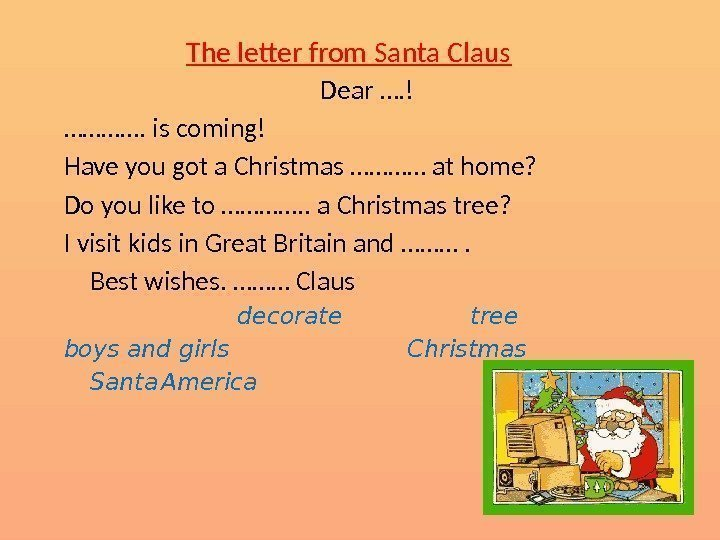 The letter from Santa Claus Dear …. ! …………. is coming! Have you got