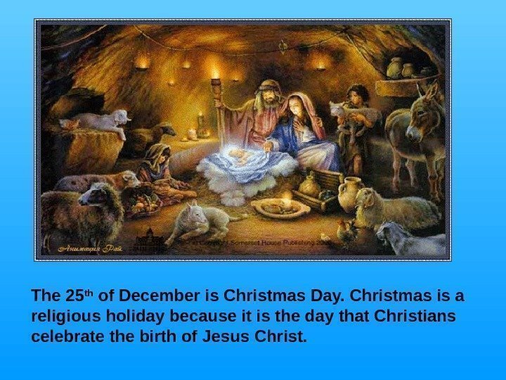 The 25 th of December is Christmas Day. Christmas is a religious