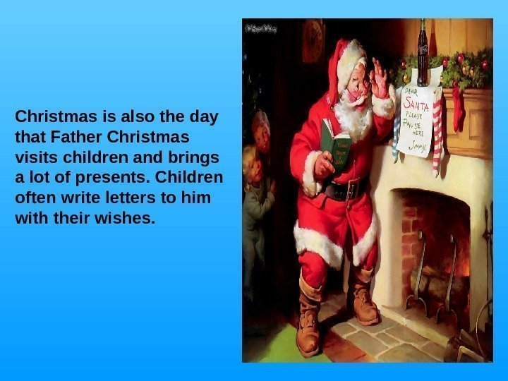 Christmas is also the day that Father Christmas visits children and brings