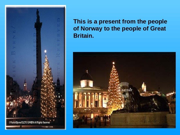 This is a present from the people of Norway to the people