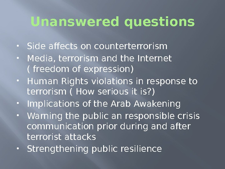 Unanswered questions Side affects on counterterrorism Media, terrorism and the Internet ( freedom of