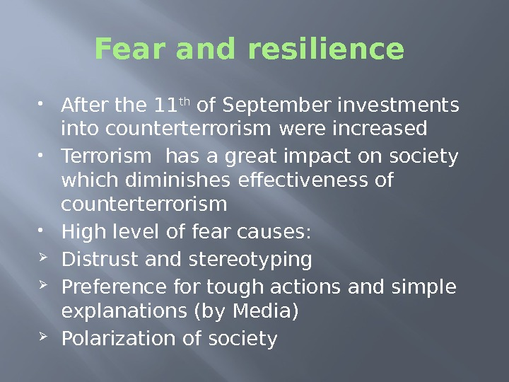 Fear and resilience  After the 11 th of September investments into counterterrorism were