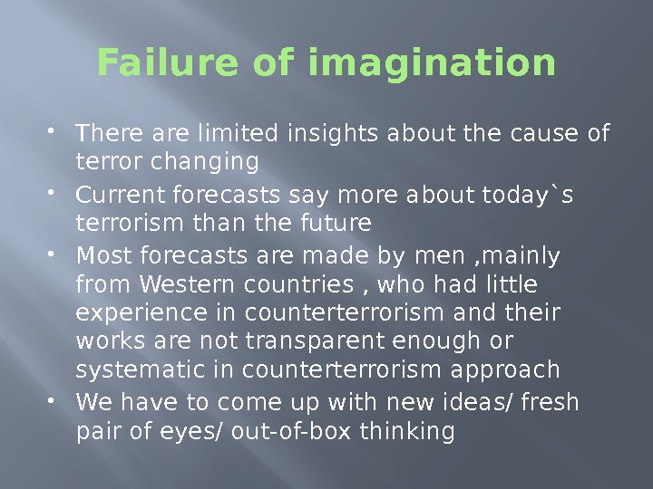 Failure of imagination There are limited insights about the cause of terror changing
