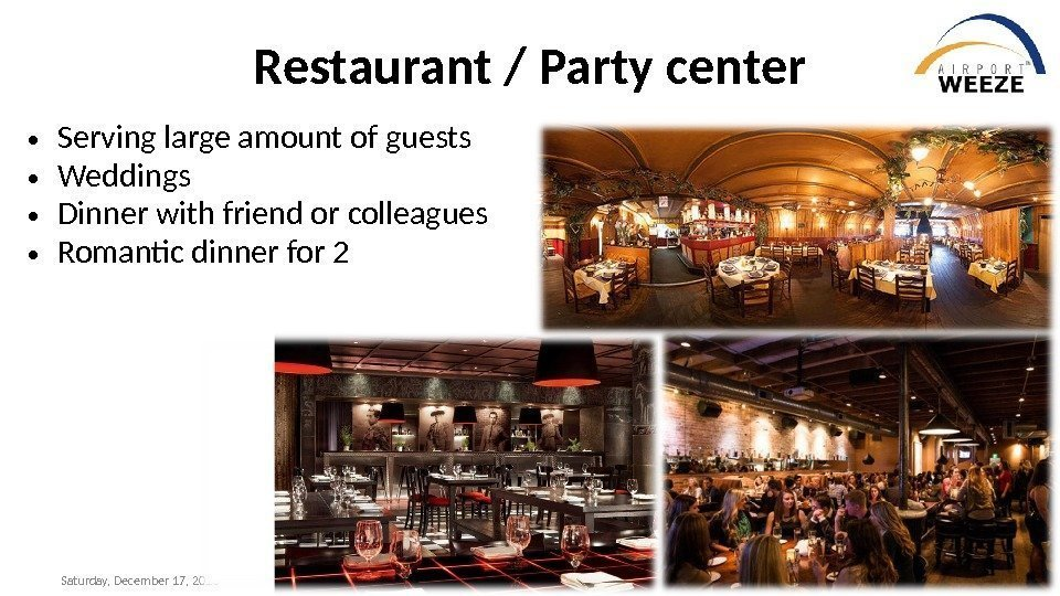 Saturday, December 17, 2016 Restaurant / Party center • Serving large amount of guests