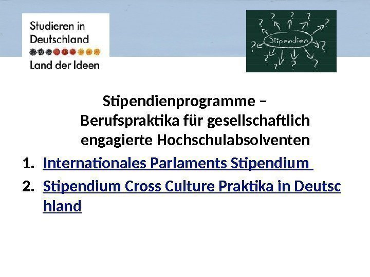 Stipendienprogramme – Berufspraktika für gesellschaftlich engagierte Hochschulabsolventen 1. Internationales Parlaments Stipendium 2. Stipendium Cross