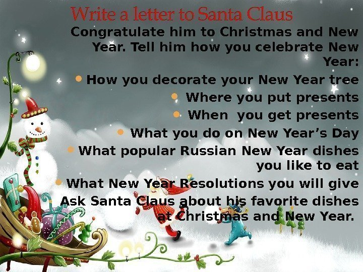Congratulate him to Christmas and New Year. Tell him how you celebrate New Year: