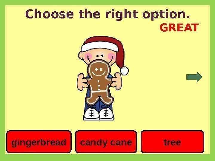 Choose the right option. candy canegingerbread tree. GREAT
