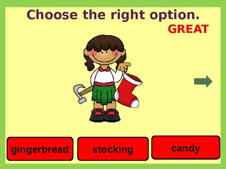 Choose the right option. candy stockinggingerbread GREAT