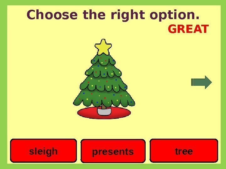 Choose the right option. presents treesleigh GREAT