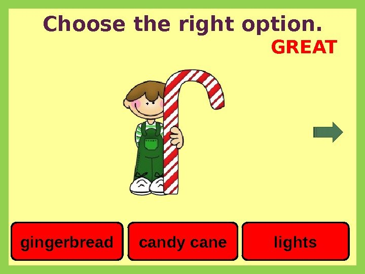 Choose the right option. gingerbread candy cane lights. GREAT