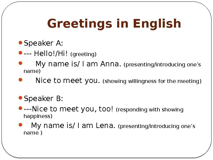 Greetings in English Speaker A:  --- Hello!/Hi! (greeting)  My name is/ I