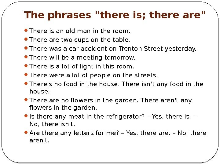 The phrases there is; there are There is an old man in the room.
