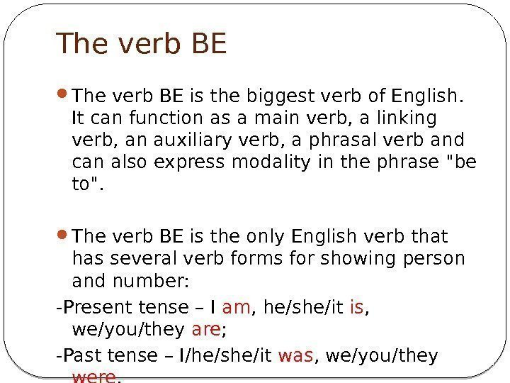 The verb BE is the biggest verb of English.  It can function as
