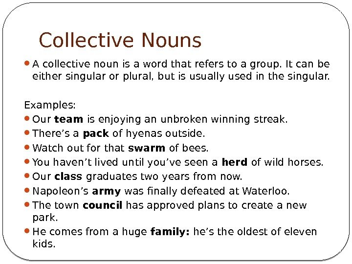 Collective Nouns A collective noun is a word that refers to a group. It