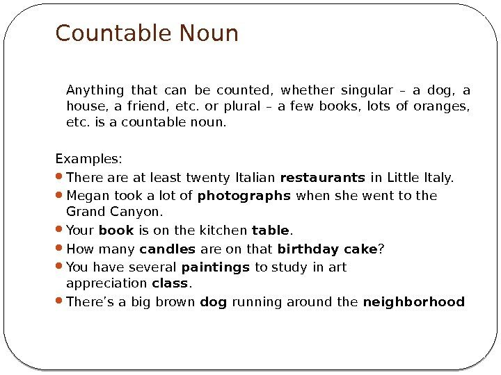Countable Noun Anything that can be counted,  whether singular – a dog,