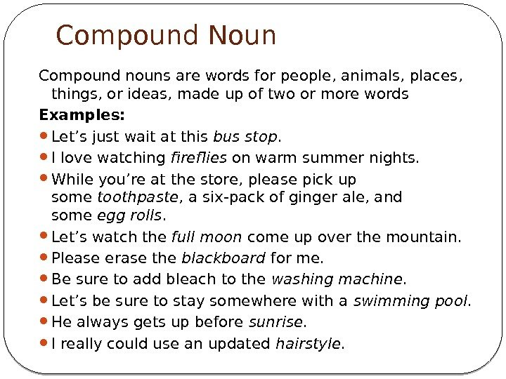 Compound Noun Compound nouns are words for people, animals, places,  things, or ideas,