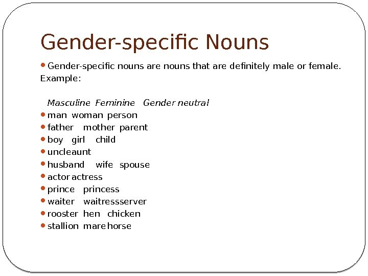 Gender-specific Nouns Gender-specific nounsare nouns that are definitely male or female.  Example: Masculine