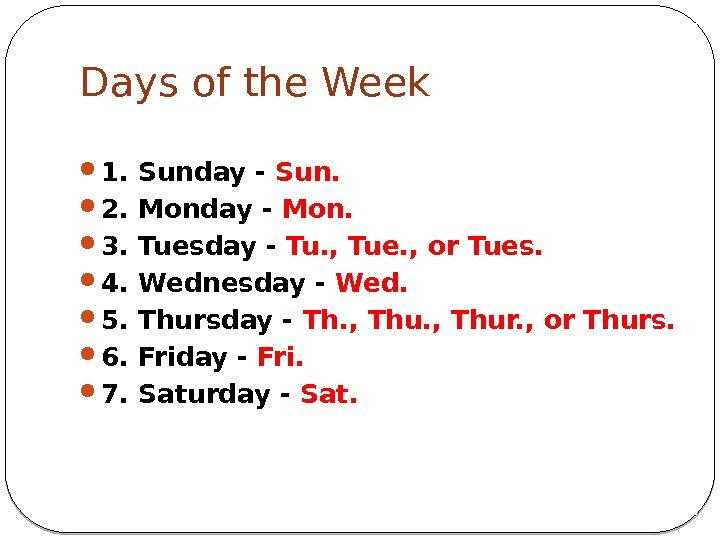 Days of the Week 1. Sunday - Sun.  2. Monday - Mon.