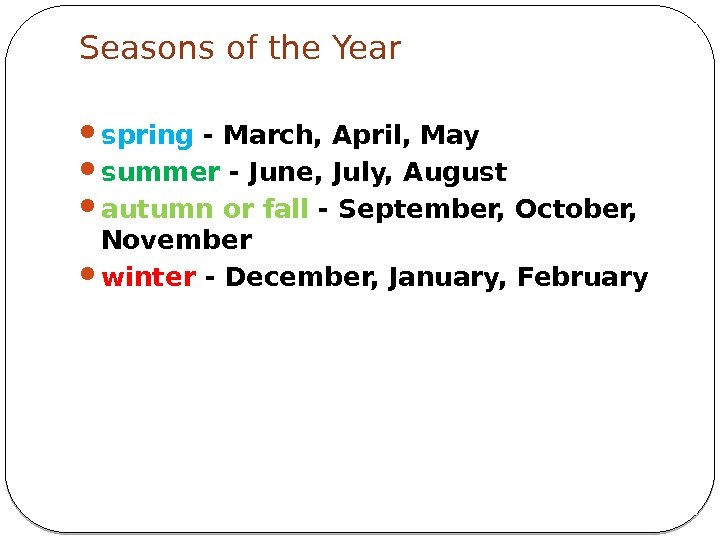Seasons of the Year  spring - March, April, May summer - June, July,