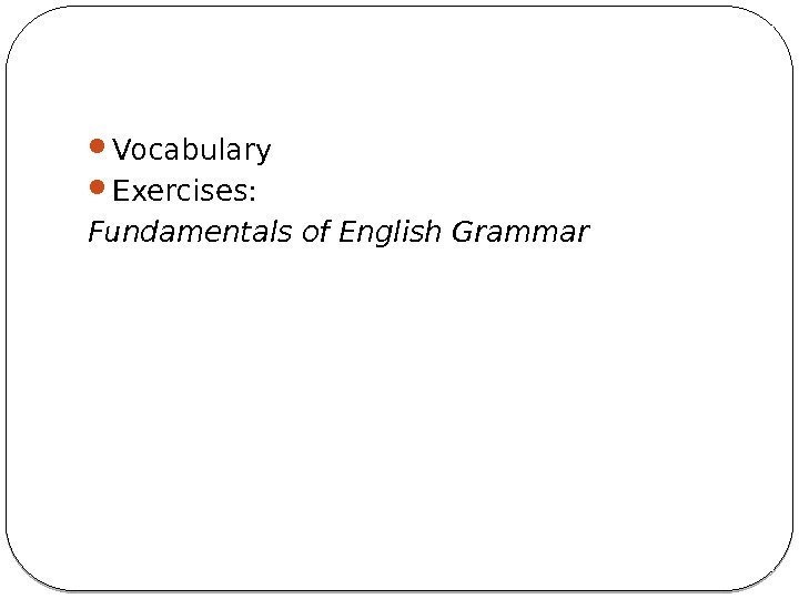 Vocabulary Exercises:  Fundamentals of English Grammar