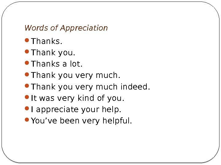 Words of Appreciation Thanks.  Thank you.  Thanks a lot.  Thank you