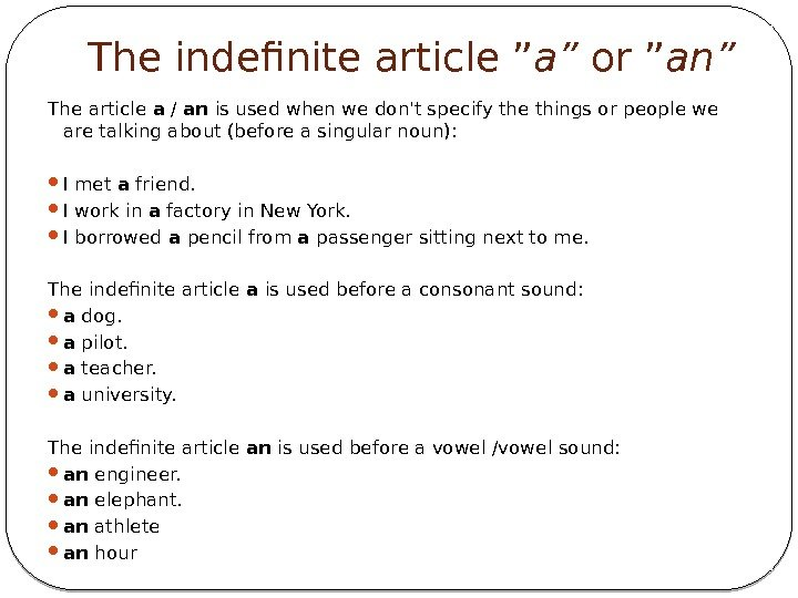 "The indefinite article"" a"" or"" an"" The article a / an is used when"