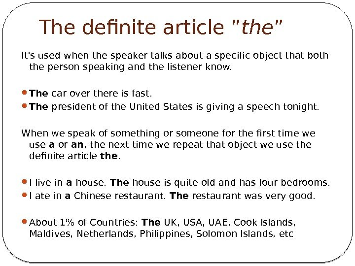 "The definite article"" the "" It's used when the speaker talks about a specific"