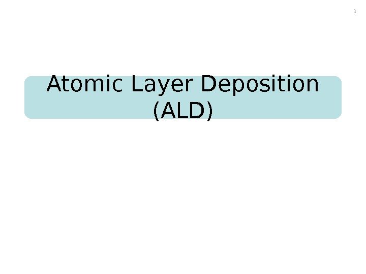 1 Atomic Layer Deposition (ALD)