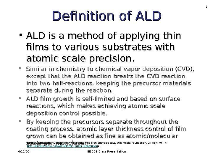 4/25/06 EE 518 Class Presentation 2 Definition of ALD • ALD is a method