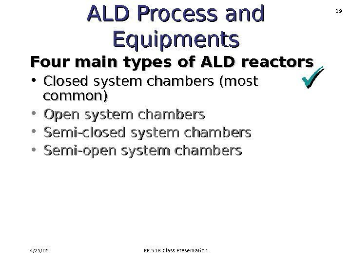 4/25/06 EE 518 Class Presentation 19 ALD Process and Equipments Four main types of