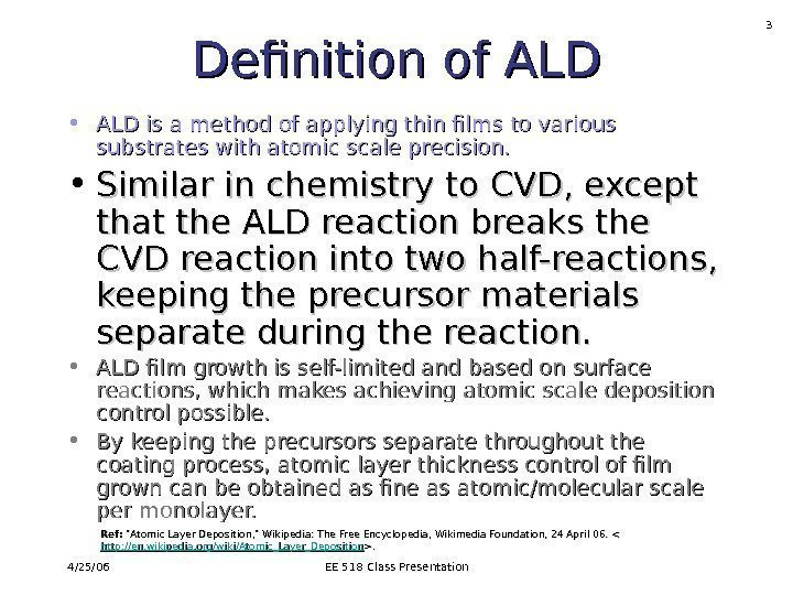 4/25/06 EE 518 Class Presentation 3 Definition of ALD • ALD is a method