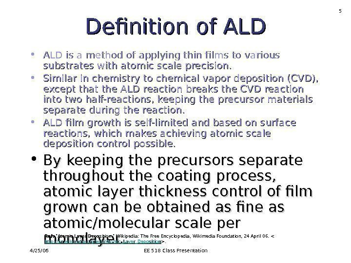 4/25/06 EE 518 Class Presentation 5 Definition of ALD • ALD is a method