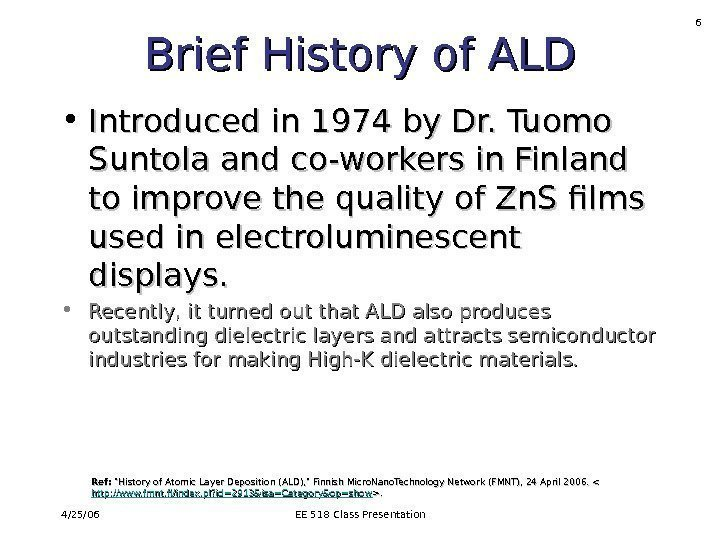 4/25/06 EE 518 Class Presentation 6 Brief History of ALD • Introduced in 1974