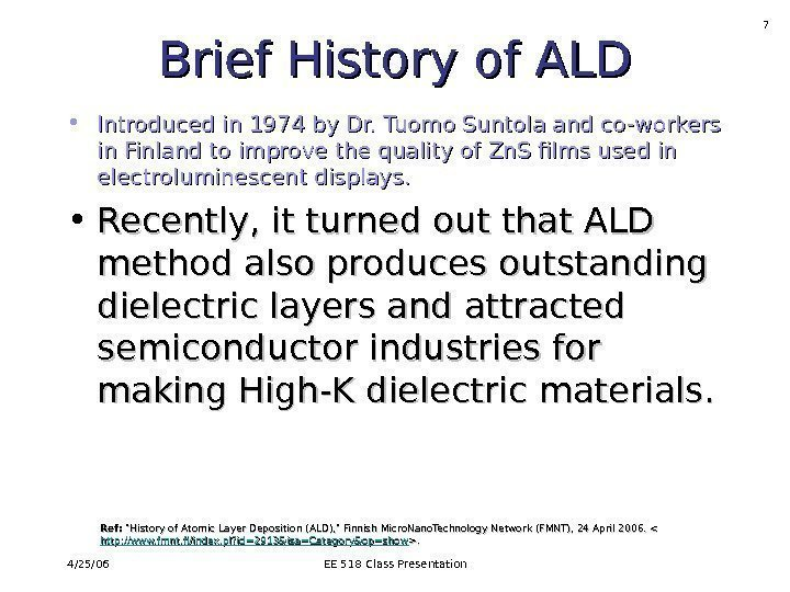 4/25/06 EE 518 Class Presentation 7 Brief History of ALD • Introduced in 1974