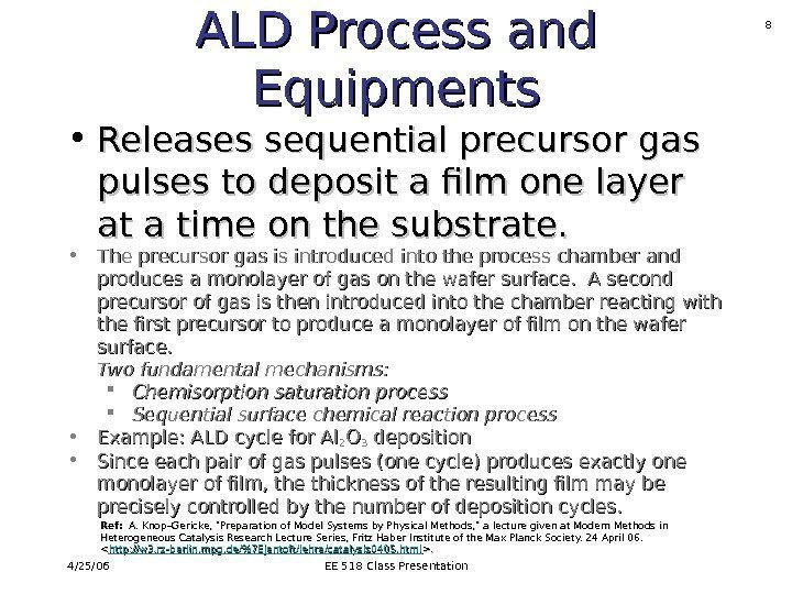 4/25/06 EE 518 Class Presentation 8 ALD Process and Equipments • Releases sequential precursor
