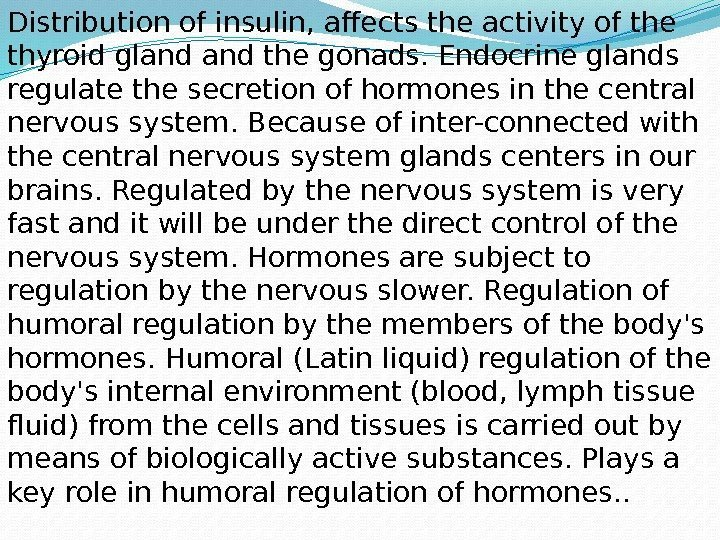 Distribution of insulin, affects the activity of the thyroid gland the gonads. Endocrine glands