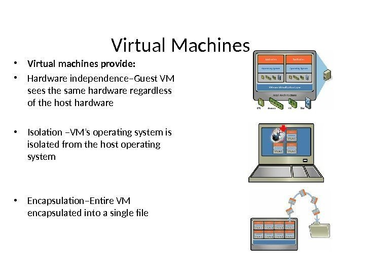 • Virtual machines provide:  • Hardware independence–Guest VM sees the same hardware
