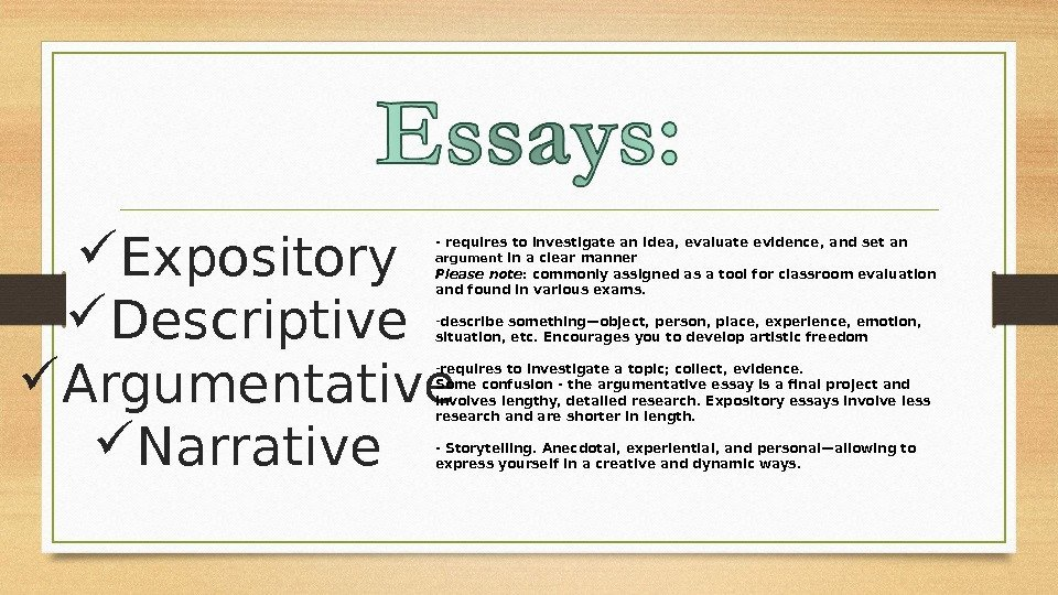 Expository Descriptive Argumentative Narrative - requires to investigate an idea, evaluate evidence, and