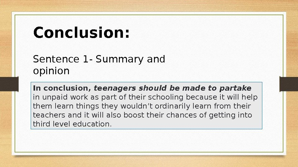 Conclusion: Sentence 1 - Summary and opinion In conclusion,  teenagers should be made