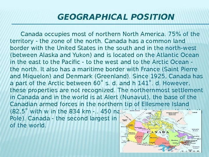 GEOGRAPHICAL POSITION  Canada occupies most of northern North America.