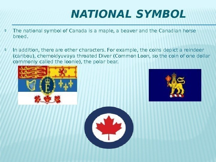 NATIONAL SYMBOL The national symbol of Canada is a maple,