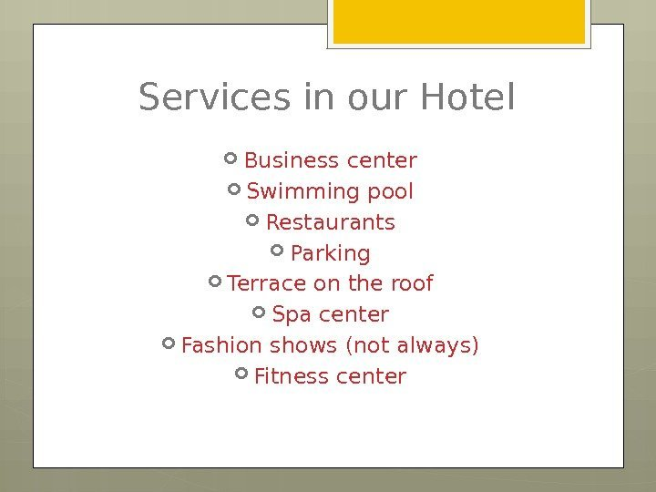Services in our Hotel Business center Swimming pool Restaurants Parking Terrace on the roof