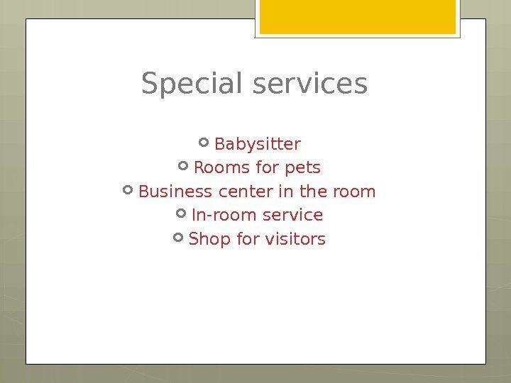 Special services Babysitter Rooms for pets Business center in the room In-room service Shop